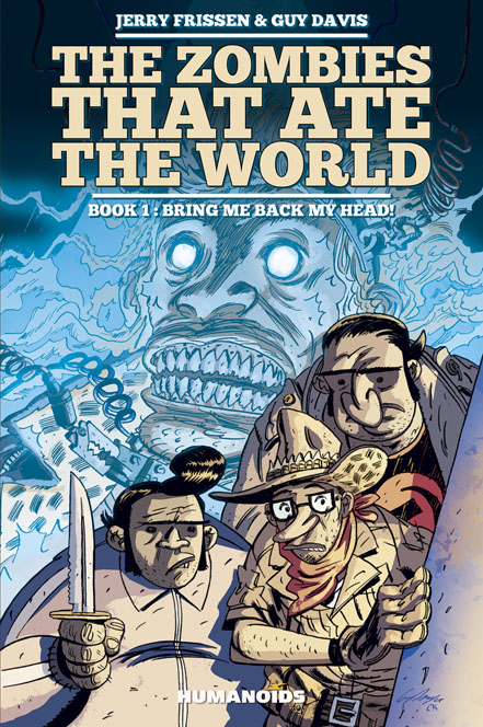 The Zombies that Ate the World - Hardcover Album : Book 1: Bring me back my Head!